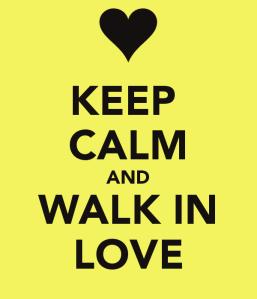 keep-calm-and-walk-in-love-1